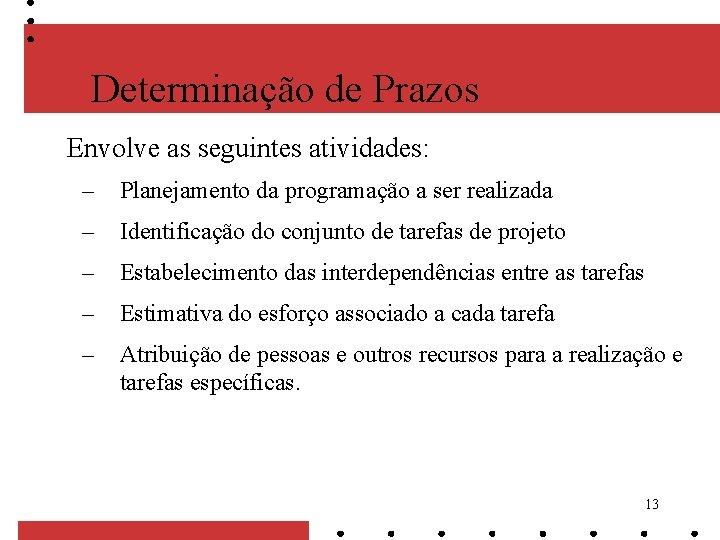 Determinação de Prazos Envolve as seguintes atividades: – Planejamento da programação a ser realizada