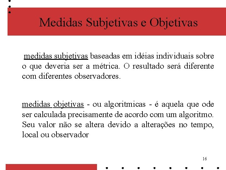 Medidas Subjetivas e Objetivas medidas subjetivas baseadas em idéias individuais sobre o que deveria