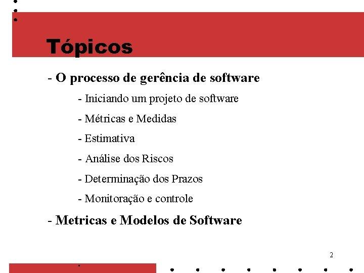 Tópicos - O processo de gerência de software - Iniciando um projeto de software