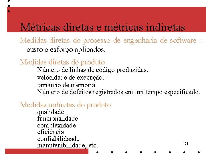 Métricas diretas e métricas indiretas Medidas diretas do processo de engenharia de software custo