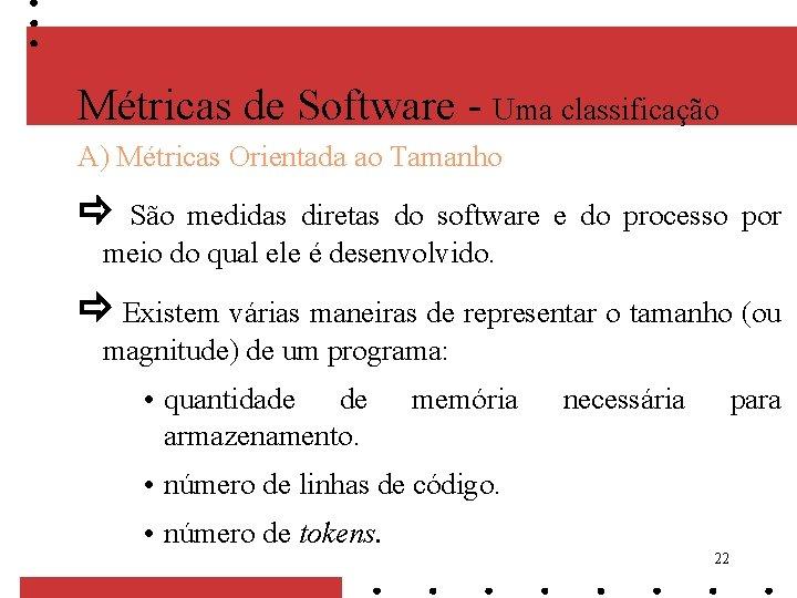 Métricas de Software - Uma classificação A) Métricas Orientada ao Tamanho São medidas diretas