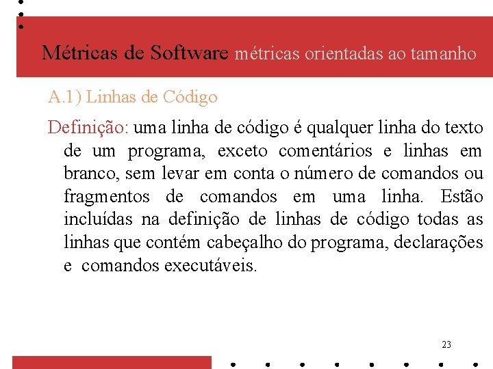 Métricas de Software métricas orientadas ao tamanho A. 1) Linhas de Código Definição: uma