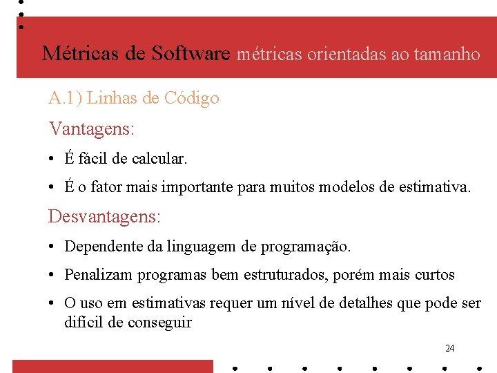 Métricas de Software métricas orientadas ao tamanho A. 1) Linhas de Código Vantagens: •