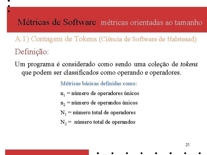 Métricas de Software métricas orientadas ao tamanho A. 1) Contagem de Tokens (Ciência de