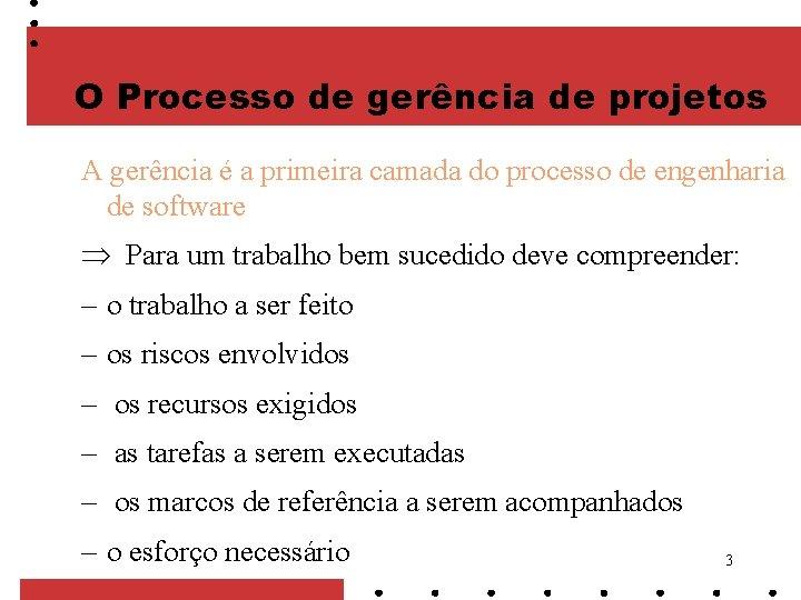 O Processo de gerência de projetos A gerência é a primeira camada do processo