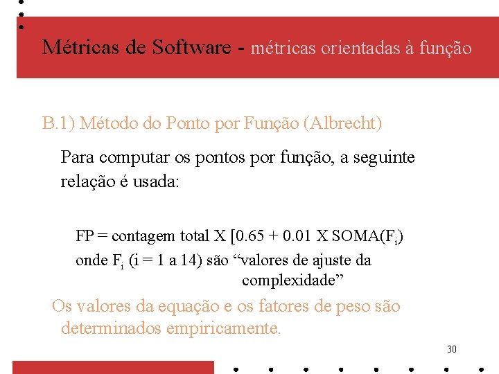 Métricas de Software - métricas orientadas à função B. 1) Método do Ponto por