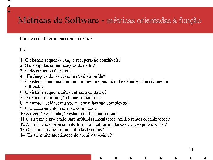 Métricas de Software - métricas orientadas à função 31