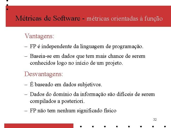 Métricas de Software - métricas orientadas à função Vantagens: – FP é independente da