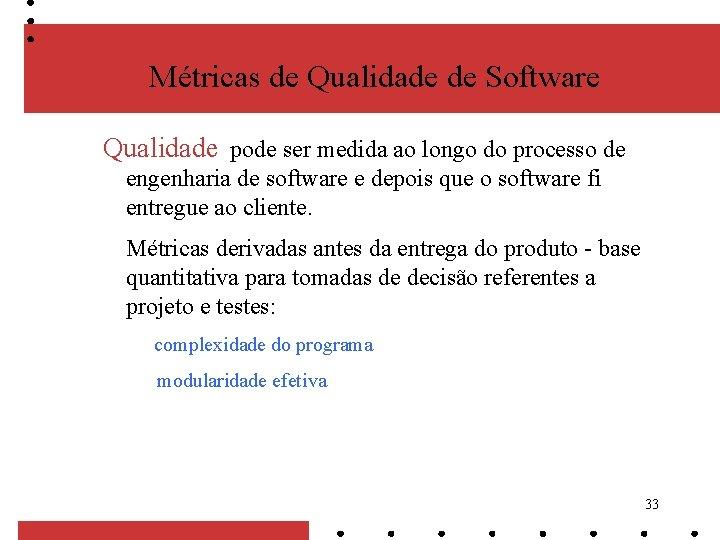 Métricas de Qualidade de Software Qualidade pode ser medida ao longo do processo de