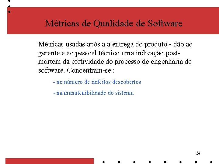 Métricas de Qualidade de Software Métricas usadas após a a entrega do produto -