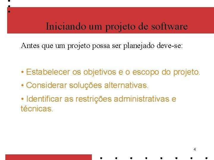Iniciando um projeto de software Antes que um projeto possa ser planejado deve-se: •