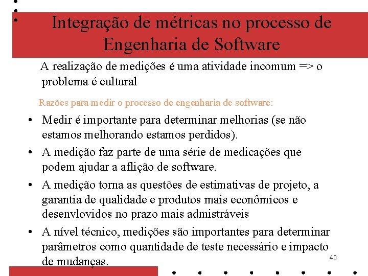 Integração de métricas no processo de Engenharia de Software A realização de medições é