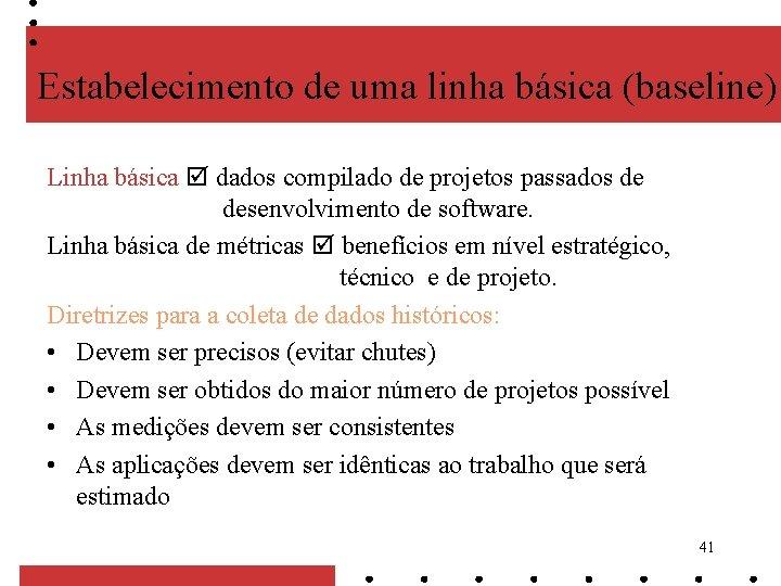 Estabelecimento de uma linha básica (baseline) Linha básica dados compilado de projetos passados de