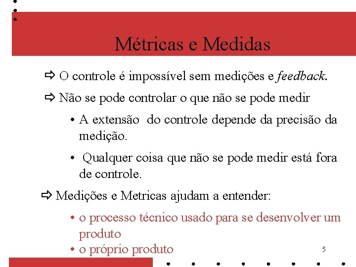 Métricas e Medidas O controle é impossível sem medições e feedback. Não se pode