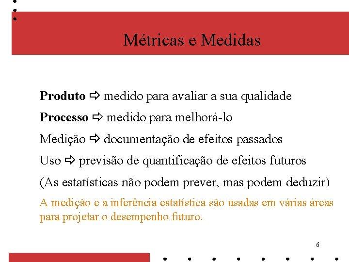 Métricas e Medidas Produto medido para avaliar a sua qualidade Processo medido para melhorá-lo