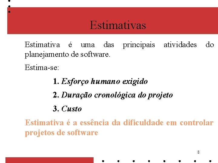 Estimativas Estimativa é uma das planejamento de software. principais atividades do Estima-se: 1. Esforço