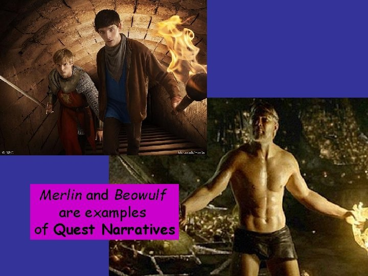 Merlin and Beowulf are examples of Quest Narratives