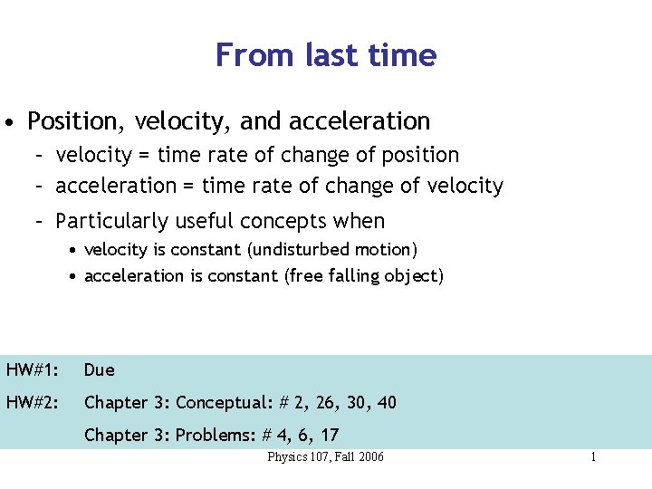 From last time • Position, velocity, and acceleration – velocity = time rate of