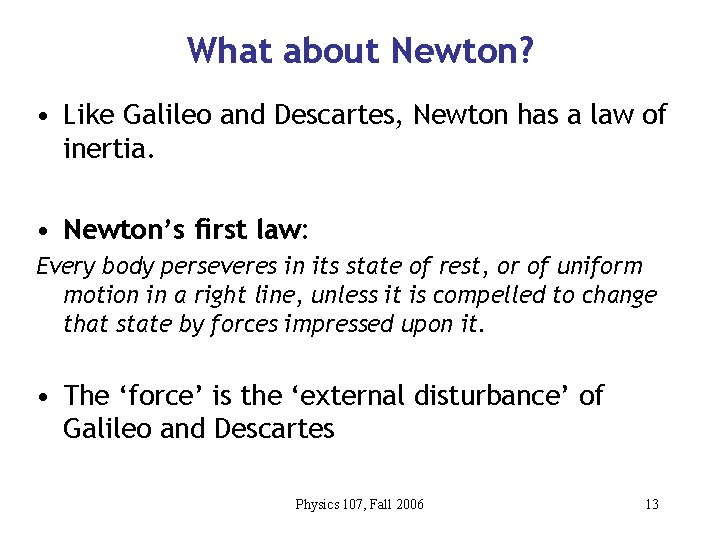What about Newton? • Like Galileo and Descartes, Newton has a law of inertia.