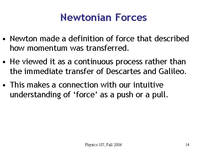 Newtonian Forces • Newton made a definition of force that described how momentum was