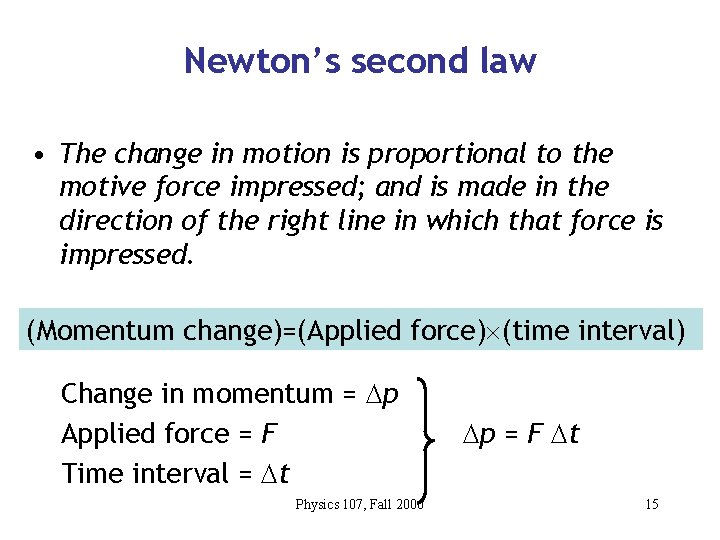 Newton's second law • The change in motion is proportional to the motive force