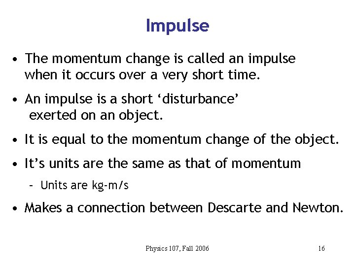 Impulse • The momentum change is called an impulse when it occurs over a