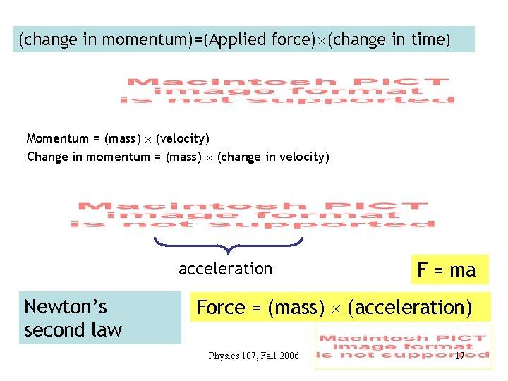 (change in momentum)=(Applied force) (change in time) Momentum = (mass) (velocity) Change in momentum