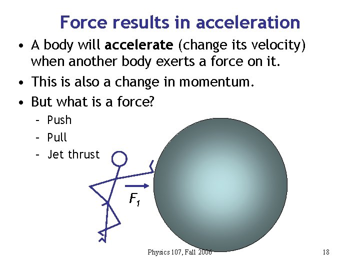 Force results in acceleration • A body will accelerate (change its velocity) when another