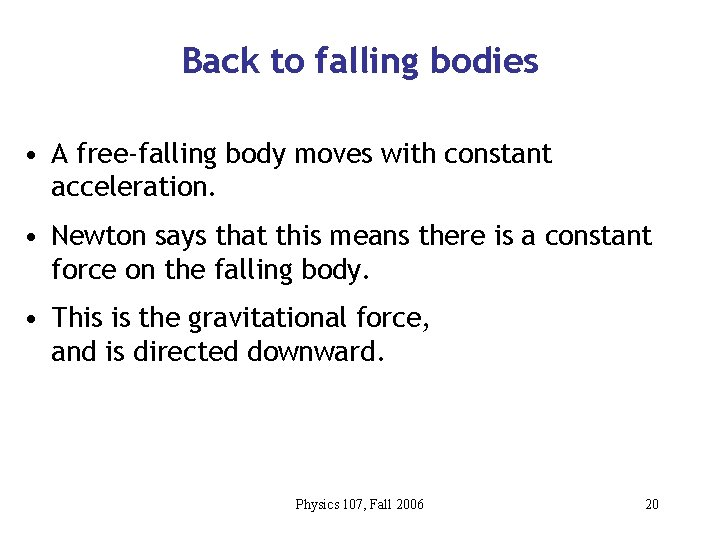 Back to falling bodies • A free-falling body moves with constant acceleration. • Newton
