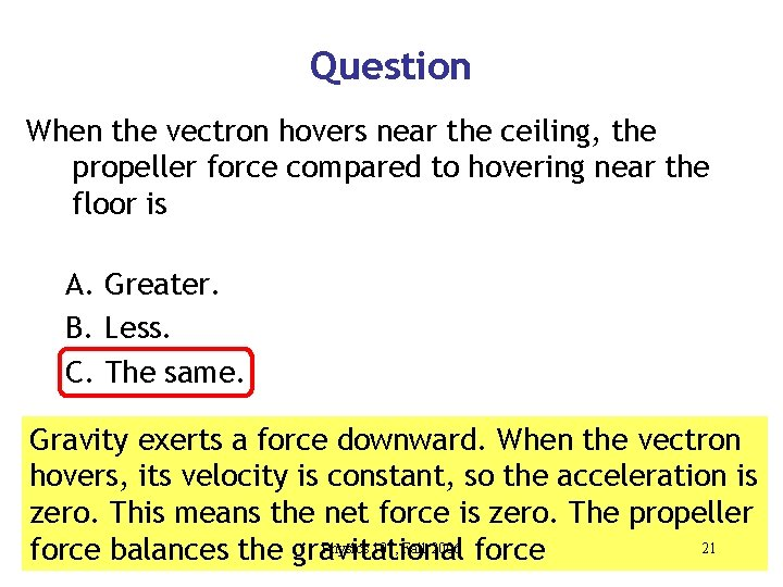 Question When the vectron hovers near the ceiling, the propeller force compared to hovering