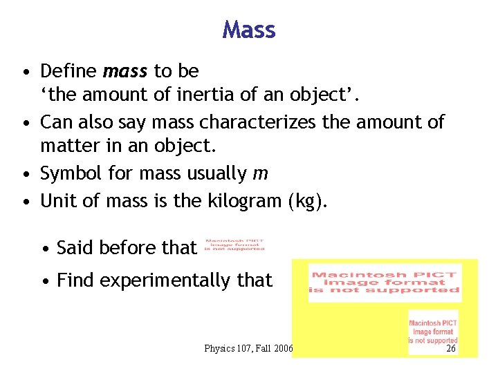 Mass • Define mass to be 'the amount of inertia of an object'. •
