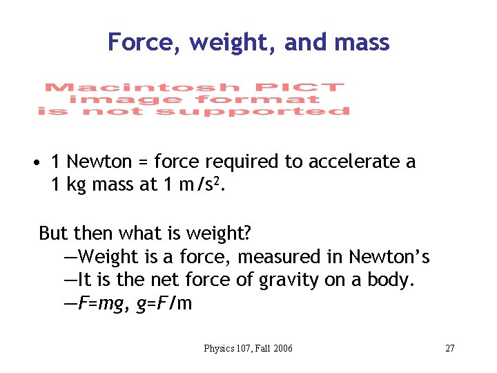 Force, weight, and mass • 1 Newton = force required to accelerate a 1