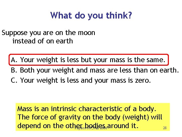 What do you think? Suppose you are on the moon instead of on earth