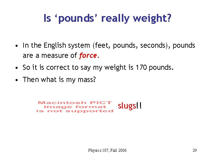 Is 'pounds' really weight? • In the English system (feet, pounds, seconds), pounds are
