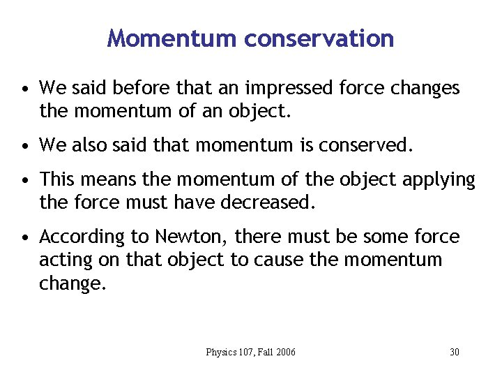 Momentum conservation • We said before that an impressed force changes the momentum of