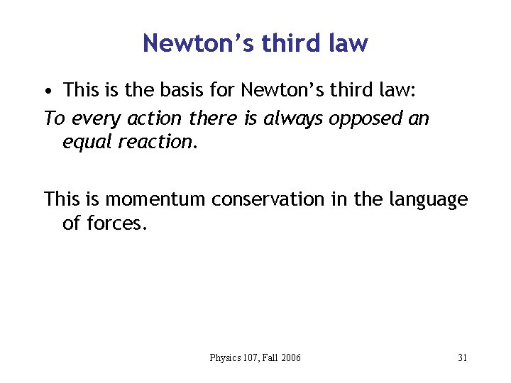 Newton's third law • This is the basis for Newton's third law: To every