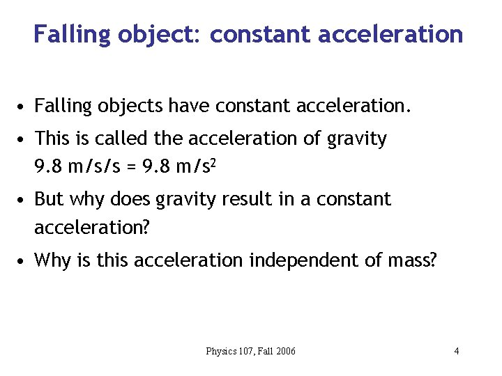 Falling object: constant acceleration • Falling objects have constant acceleration. • This is called
