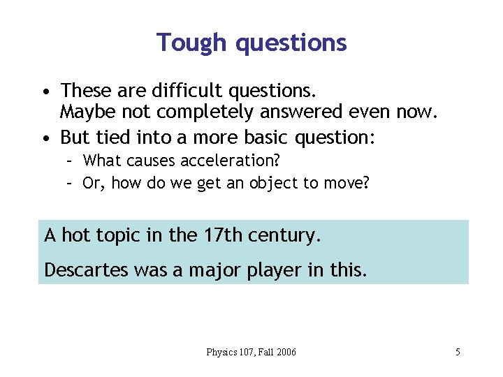 Tough questions • These are difficult questions. Maybe not completely answered even now. •