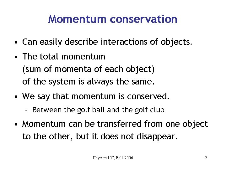Momentum conservation • Can easily describe interactions of objects. • The total momentum (sum