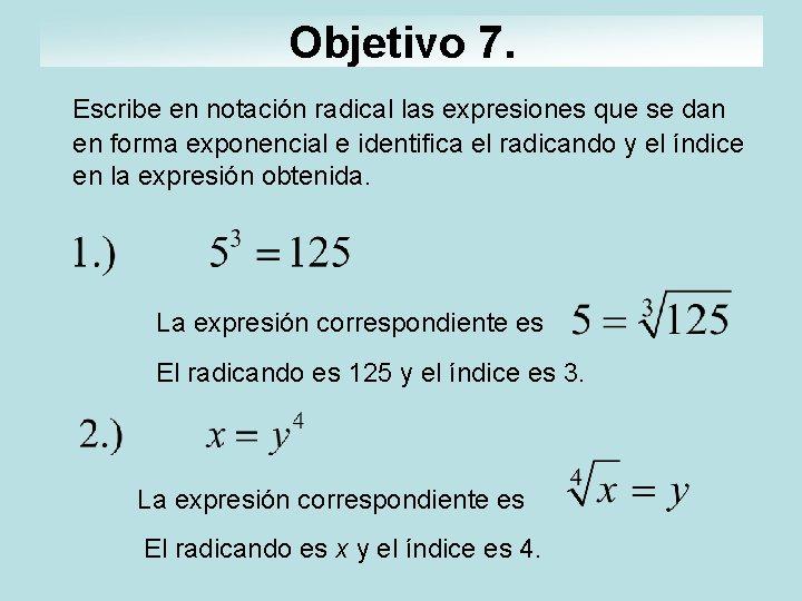 Objetivo 7. Escribe en notación radical las expresiones que se dan en forma exponencial