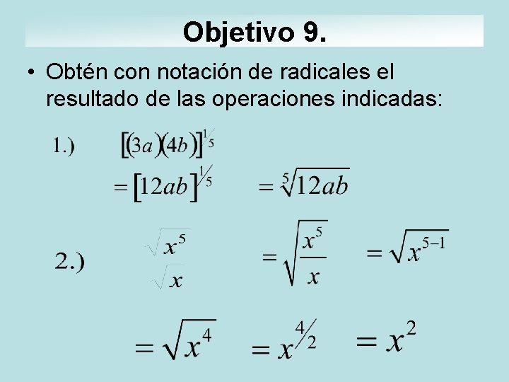 Objetivo 9. • Obtén con notación de radicales el resultado de las operaciones indicadas: