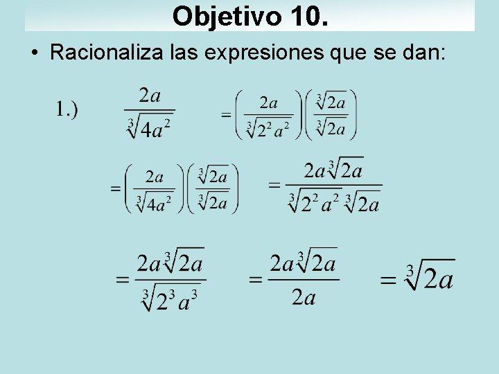 Objetivo 10. • Racionaliza las expresiones que se dan: