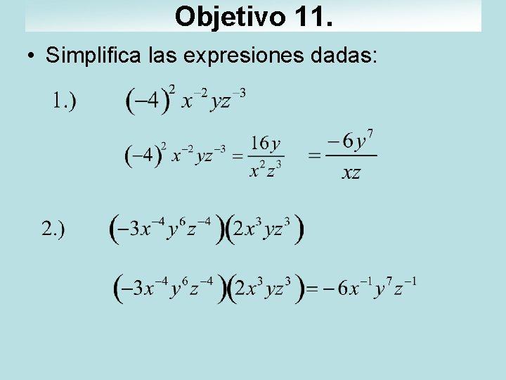 Objetivo 11. • Simplifica las expresiones dadas: