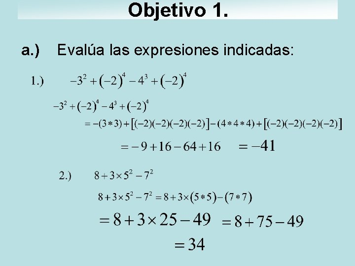 Objetivo 1. a. ) Evalúa las expresiones indicadas: