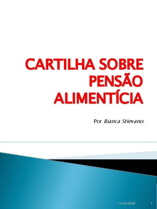 CARTILHA SOBRE PENSÃO ALIMENTÍCIA Por Bianca Stievano. 11/25/2020 1