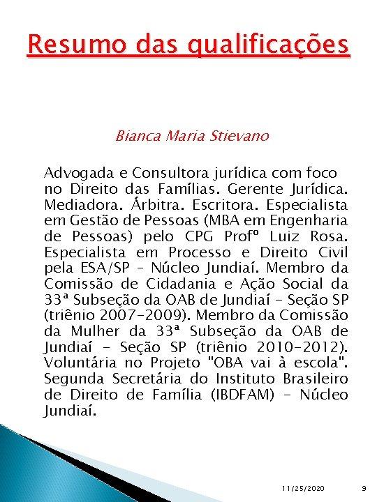 Resumo das qualificações Bianca Maria Stievano Advogada e Consultora jurídica com foco no Direito
