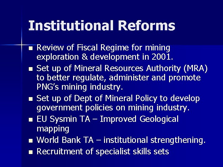 Institutional Reforms n n n Review of Fiscal Regime for mining exploration & development