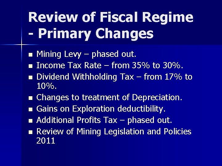 Review of Fiscal Regime - Primary Changes n n n n Mining Levy –