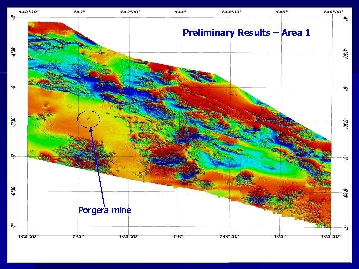 Preliminary Results – Area 1 Porgera mine