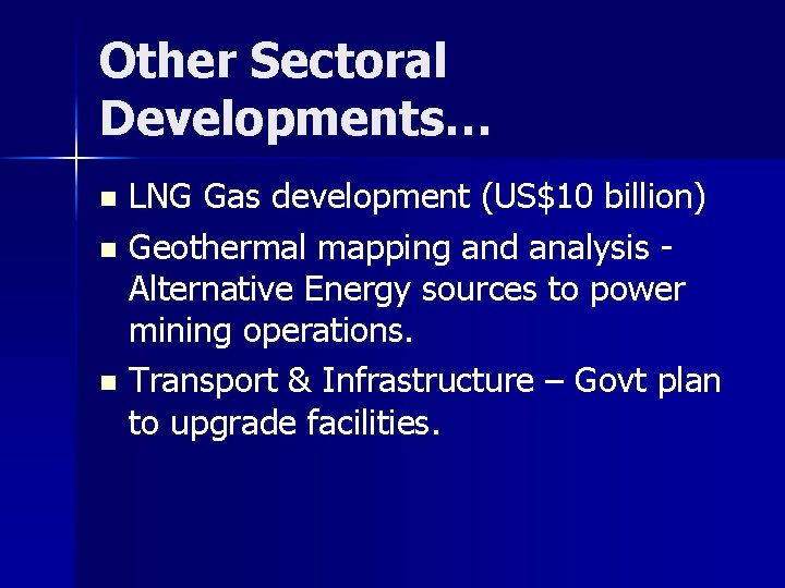 Other Sectoral Developments… LNG Gas development (US$10 billion) n Geothermal mapping and analysis Alternative